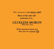 Customer - Clueless moron Unisex T-Shirt