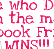 She Who Dies with the most Facebook Friends WINS! Sticker