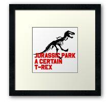 A Certain T-Rex Framed Print