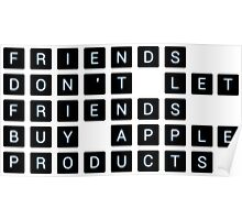 Friends don't let friends buy Apple products Poster