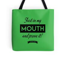 Arrow - Fart in my mouth and prove it Tote Bag