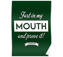 Arrow - Fart in my mouth and prove it Poster