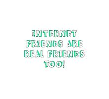 Internet Friends Are Real Friends Too! Photographic Print