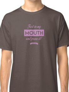 Arrow - Fart in my mouth and prove it Classic T-Shirt