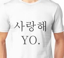 I love you yo. Unisex T-Shirt