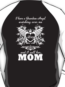 My guardian Angel, My MOM T-Shirt