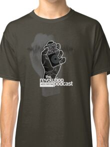 The Revolution Will Not Be Podcast Classic T-Shirt