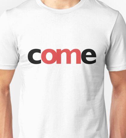 come Unisex T-Shirt