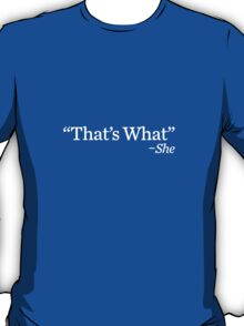 That's What She Said - White T-Shirt