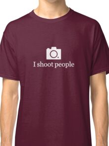 I shoot people - White Classic T-Shirt