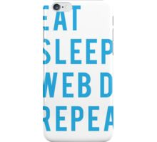Eat Sleep Web Dev Repeat BLUE iPhone Case/Skin