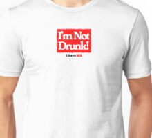 I'm not Drunk! Unisex T-Shirt