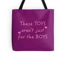 These TOYS are not just for the BOYS Tote Bag