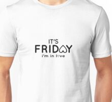 It's FRIDAY i'm in love Unisex T-Shirt