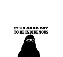 It's a good day to be indigenous! by Mhaddie
