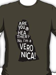 Are you a Heather? No, I'm a Veronica. T-Shirt
