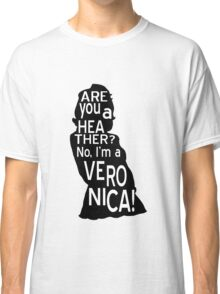 Are you a Heather? No, I'm a Veronica. Classic T-Shirt