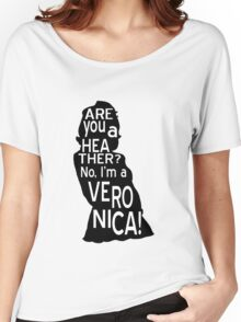 Are you a Heather? No, I'm a Veronica. Women's Relaxed Fit T-Shirt