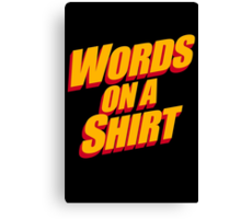 Words On A Shirt Canvas Print