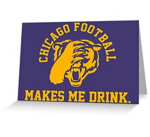 Chicago Football Makes Me Drink Greeting Card