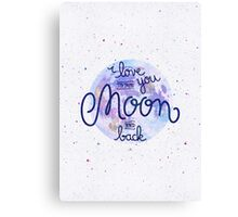 I love you to the moon and back 2 Canvas Print