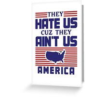 They Hate Us Cuz They Ain't Us - USA Greeting Card