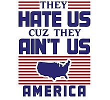 They Hate Us Cuz They Ain't Us - USA Photographic Print