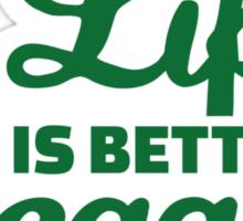 Life is better vegan Sticker