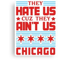 They Hate Us Cuz They Ain't Us - Chicago Canvas Print