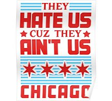 They Hate Us Cuz They Ain't Us - Chicago Poster