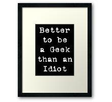 Better to be a Geek... Framed Print