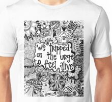 We Tripped On The Urge To Feel Alive Unisex T-Shirt