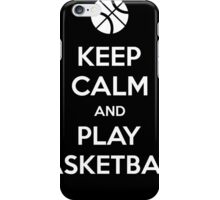 Keep Calm and Play Basketball iPhone Case/Skin