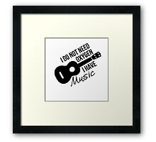 I don't need oxygen, I have music Framed Print