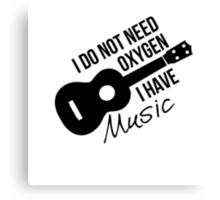 I don't need oxygen, I have music Canvas Print
