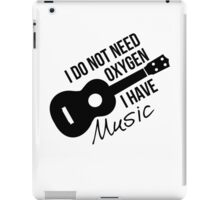 I don't need oxygen, I have music iPad Case/Skin