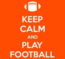 Keep Calm and Play Football by designbymike