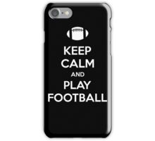 Keep Calm and Play Football iPhone Case/Skin