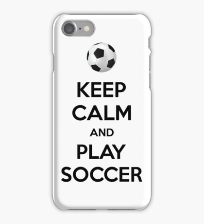 Keep Calm and Play Soccer iPhone Case/Skin