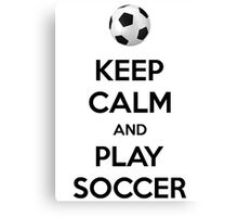 Keep Calm and Play Soccer Canvas Print
