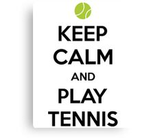 Keep Calm and Play Tennis Canvas Print