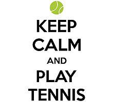 Keep Calm and Play Tennis Photographic Print