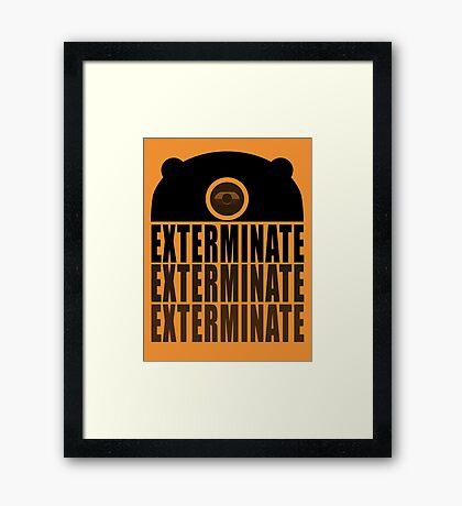 EXTERMINATE EXTERMINATE EXTERMINATE Framed Print