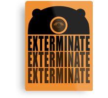 EXTERMINATE EXTERMINATE EXTERMINATE Metal Print