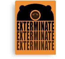 EXTERMINATE EXTERMINATE EXTERMINATE Canvas Print