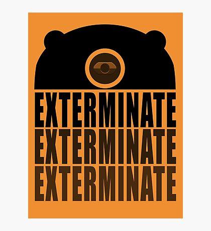 EXTERMINATE EXTERMINATE EXTERMINATE Photographic Print