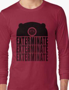 EXTERMINATE EXTERMINATE EXTERMINATE Long Sleeve T-Shirt