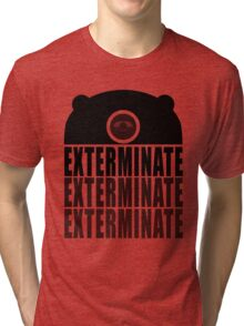EXTERMINATE EXTERMINATE EXTERMINATE Tri-blend T-Shirt