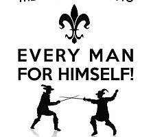 The Musketeer Motto - Every Man For Himself! by burketeer