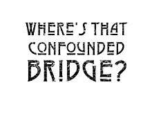 WHERE'S THAT CONFOUNDED BRIDGE? - destroyed black Photographic Print